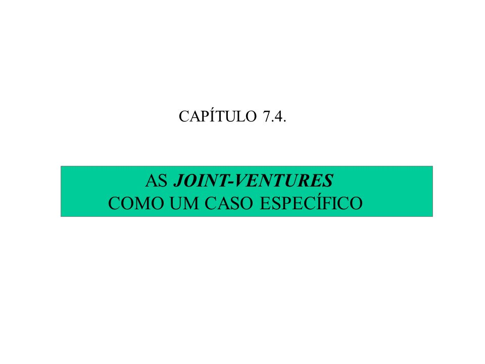 CAPÍTULO 7.4. AS JOINT-VENTURES COMO UM CASO ESPECÍFICO