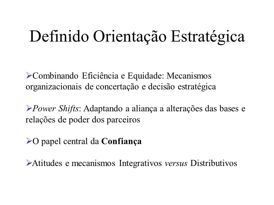 Definido Orientação Estratégica Combinando Eficiência e Equidade: Mecanismos organizacionais de concertação e decisão estratégica Power Shifts: Adapta