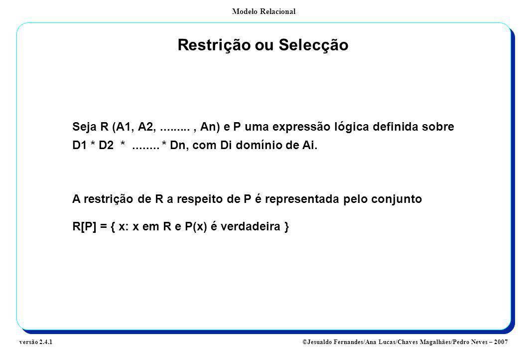 Modelo Relacional ©Jesualdo Fernandes/Ana Lucas/Chaves Magalhães/Pedro Neves – 2007versão 2.4.1 Restrição ou Selecção Seja R (A1, A2,........., An) e