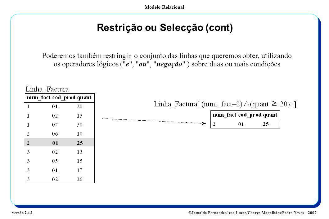 Modelo Relacional ©Jesualdo Fernandes/Ana Lucas/Chaves Magalhães/Pedro Neves – 2007versão 2.4.1 Restrição ou Selecção (cont) Poderemos também restring