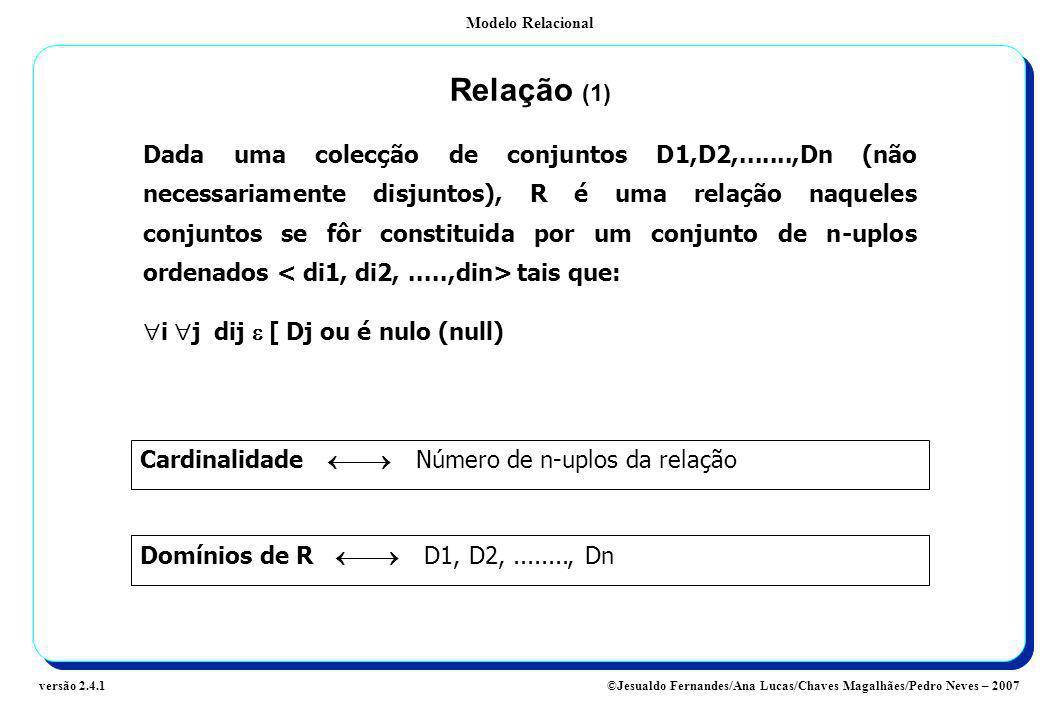 Modelo Relacional ©Jesualdo Fernandes/Ana Lucas/Chaves Magalhães/Pedro Neves – 2007versão 2.4.1 Relação (1) Dada uma colecção de conjuntos D1,D2,.....