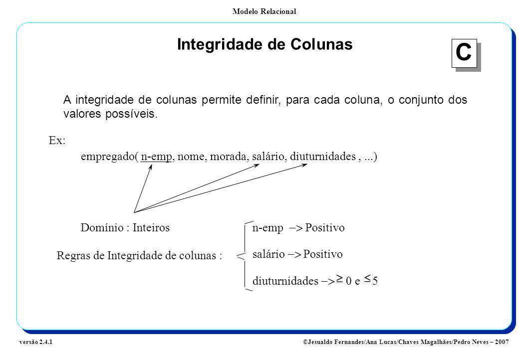 Modelo Relacional ©Jesualdo Fernandes/Ana Lucas/Chaves Magalhães/Pedro Neves – 2007versão 2.4.1 Integridade de Colunas A integridade de colunas permit
