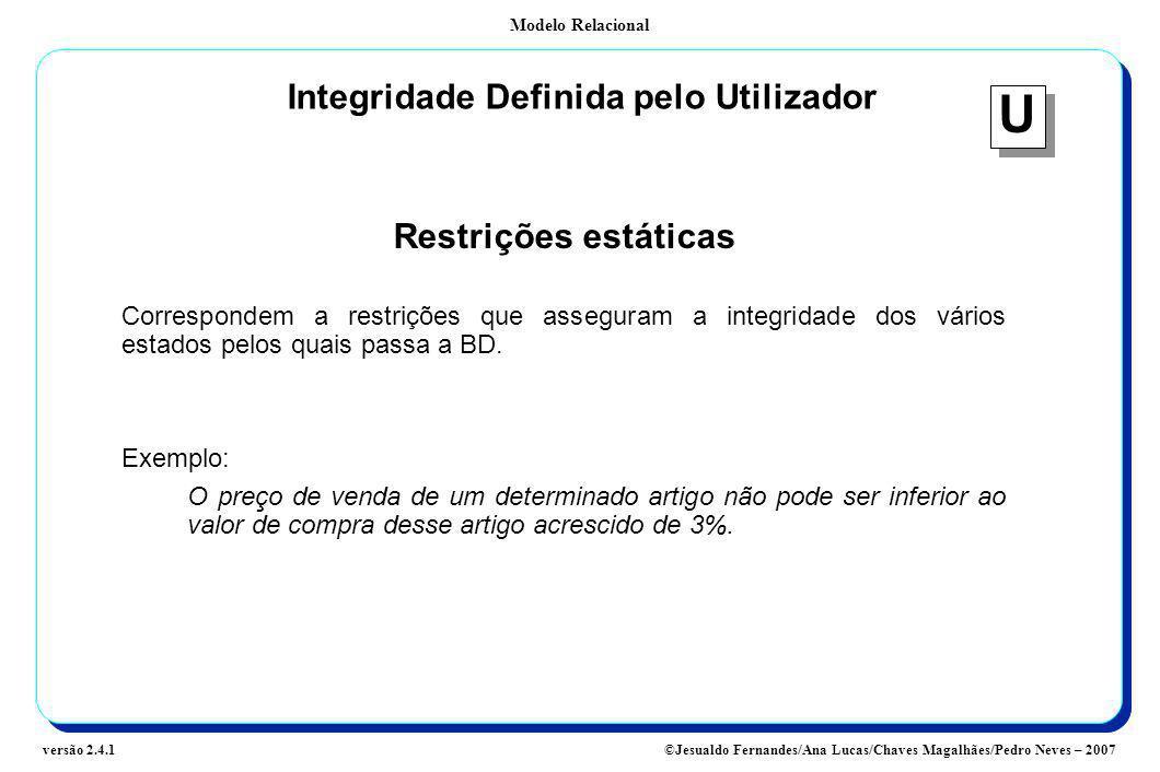 Modelo Relacional ©Jesualdo Fernandes/Ana Lucas/Chaves Magalhães/Pedro Neves – 2007versão 2.4.1 Integridade Definida pelo Utilizador Restrições estáti