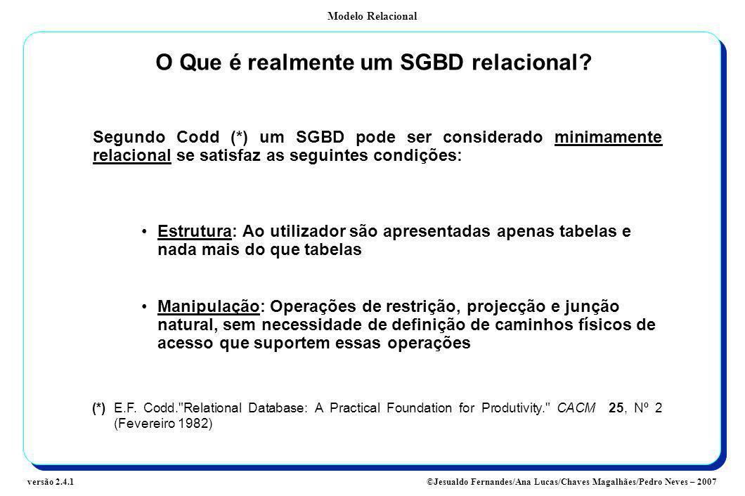 Modelo Relacional ©Jesualdo Fernandes/Ana Lucas/Chaves Magalhães/Pedro Neves – 2007versão 2.4.1 O Que é realmente um SGBD relacional? Segundo Codd (*)