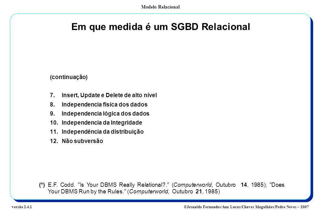 Modelo Relacional ©Jesualdo Fernandes/Ana Lucas/Chaves Magalhães/Pedro Neves – 2007versão 2.4.1 Em que medida é um SGBD Relacional (continuação) 7.Ins