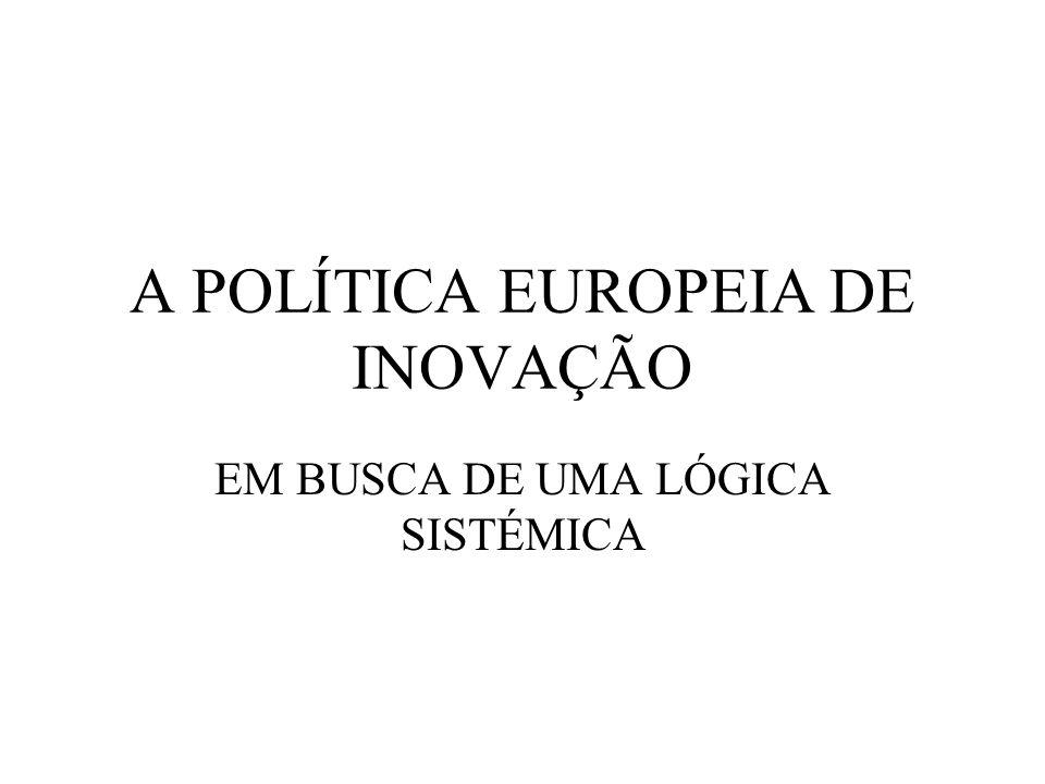 A POLÍTICA EUROPEIA DE INOVAÇÃO EM BUSCA DE UMA LÓGICA SISTÉMICA