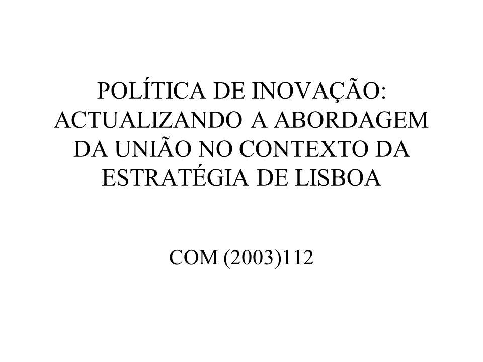 POLÍTICA DE INOVAÇÃO: ACTUALIZANDO A ABORDAGEM DA UNIÃO NO CONTEXTO DA ESTRATÉGIA DE LISBOA COM (2003)112