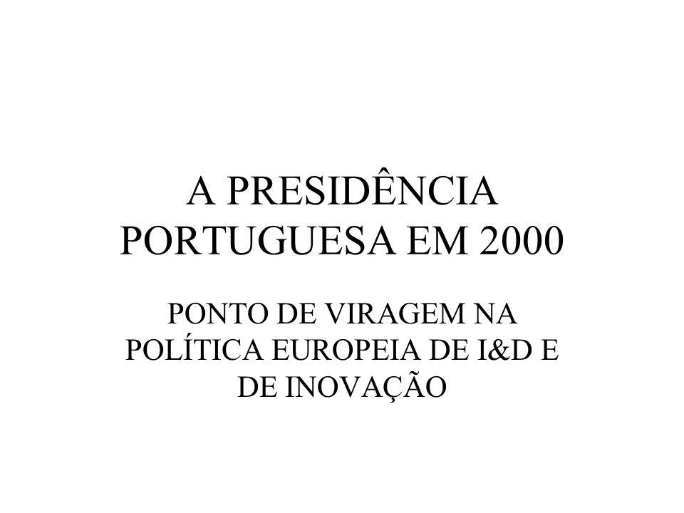 A PRESIDÊNCIA PORTUGUESA EM 2000 PONTO DE VIRAGEM NA POLÍTICA EUROPEIA DE I&D E DE INOVAÇÃO