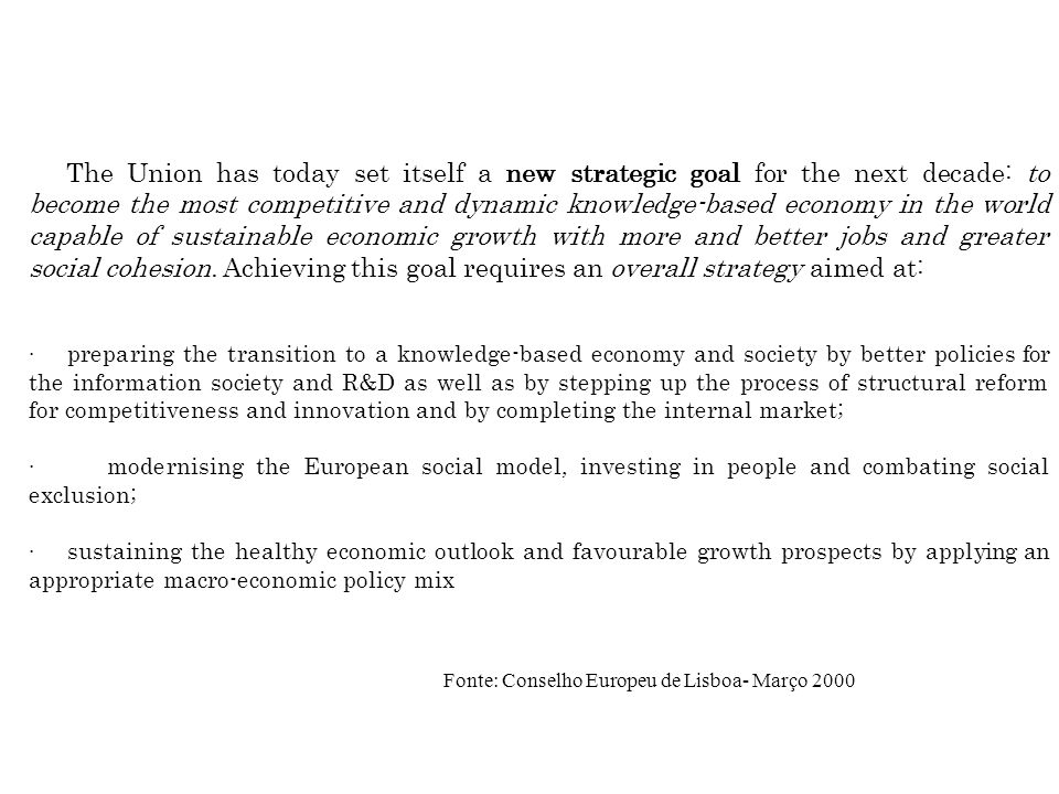 The Union has today set itself a new strategic goal for the next decade: to become the most competitive and dynamic knowledge-based economy in the world capable of sustainable economic growth with more and better jobs and greater social cohesion.