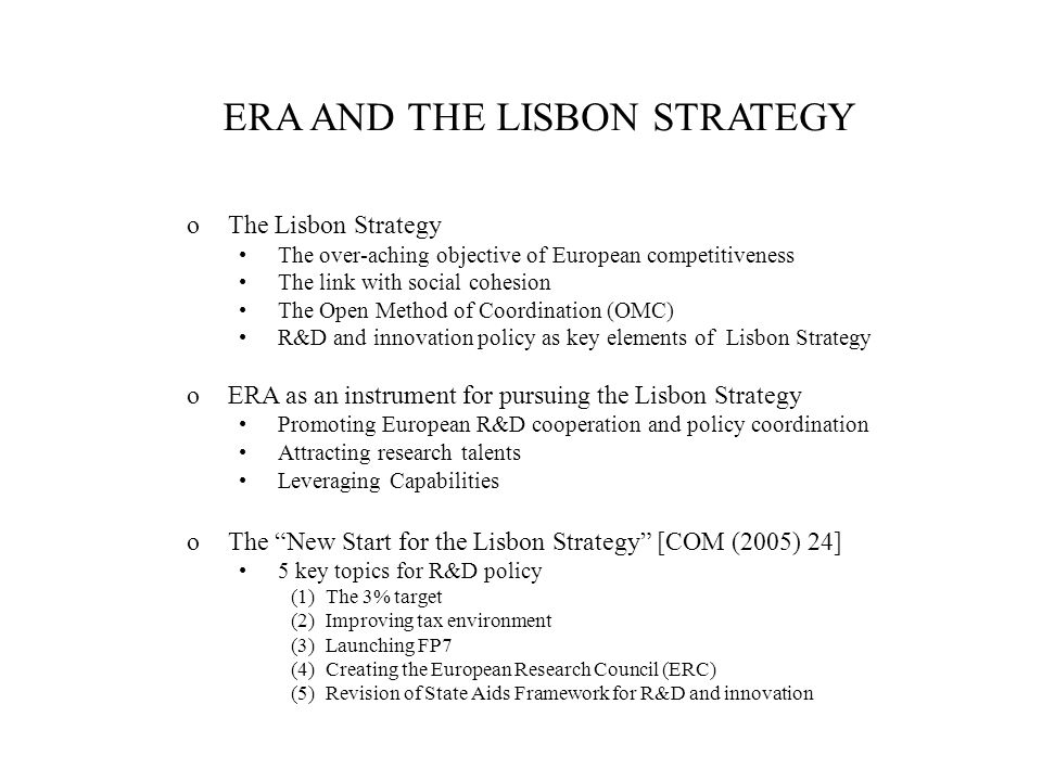 oThe Lisbon Strategy The over-aching objective of European competitiveness The link with social cohesion The Open Method of Coordination (OMC) R&D and