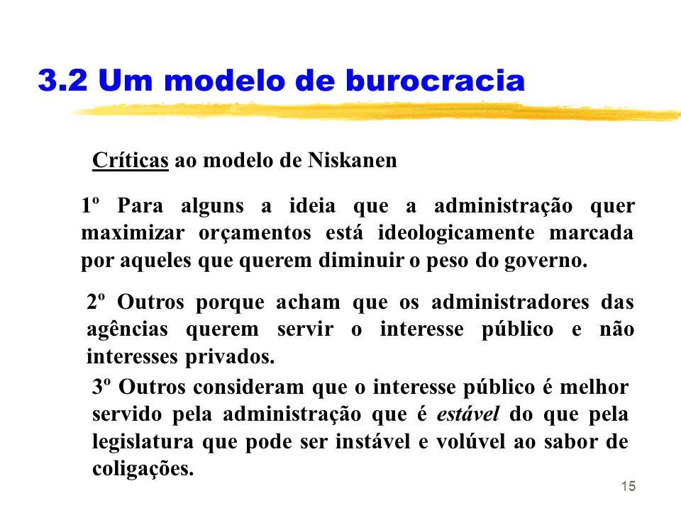 15 3.2 Um modelo de burocracia Críticas ao modelo de Niskanen 1º Para alguns a ideia que a administração quer maximizar orçamentos está ideologicament
