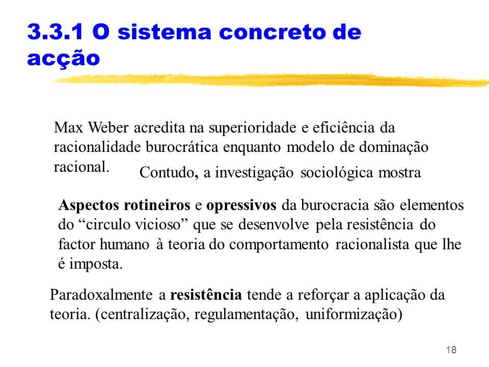 18 3.3.1 O sistema concreto de acção Max Weber acredita na superioridade e eficiência da racionalidade burocrática enquanto modelo de dominação racion
