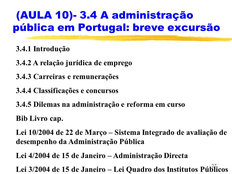 27 (AULA 10)- 3.4 A administração pública em Portugal: breve excursão 3.4.1 Introdução 3.4.2 A relação jurídica de emprego 3.4.3 Carreiras e remuneraç
