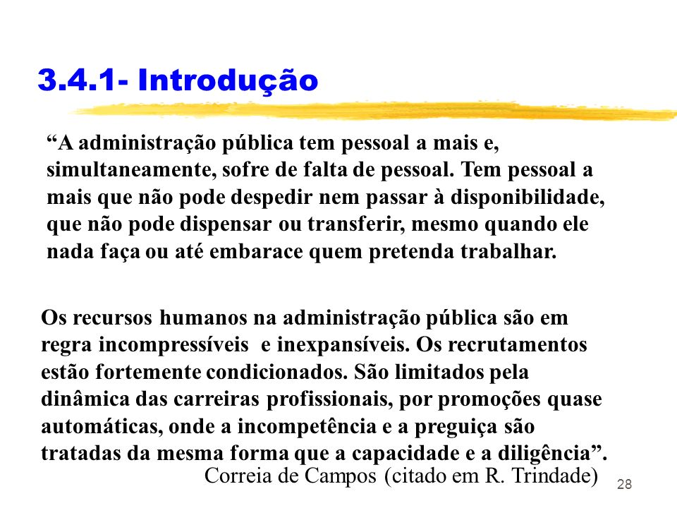 28 3.4.1- Introdução A administração pública tem pessoal a mais e, simultaneamente, sofre de falta de pessoal. Tem pessoal a mais que não pode despedi