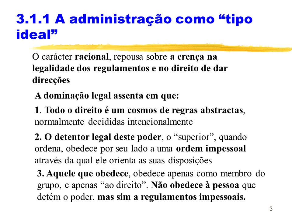 4 Para Weber a administração é uma forma de dominação racional, aquilo que ele chama uma autoridade constituída caracterizada por ser 3.1.1 A administração como tipo ideal Uma actividade de funções públicas contínua e ligada a regras, em particular, estipulando: a) um domínio de deveres de execução delimitado objectivamente.