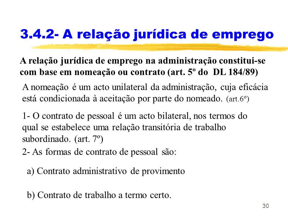 30 3.4.2- A relação jurídica de emprego A relação jurídica de emprego na administração constitui-se com base em nomeação ou contrato (art. 5º do DL 18