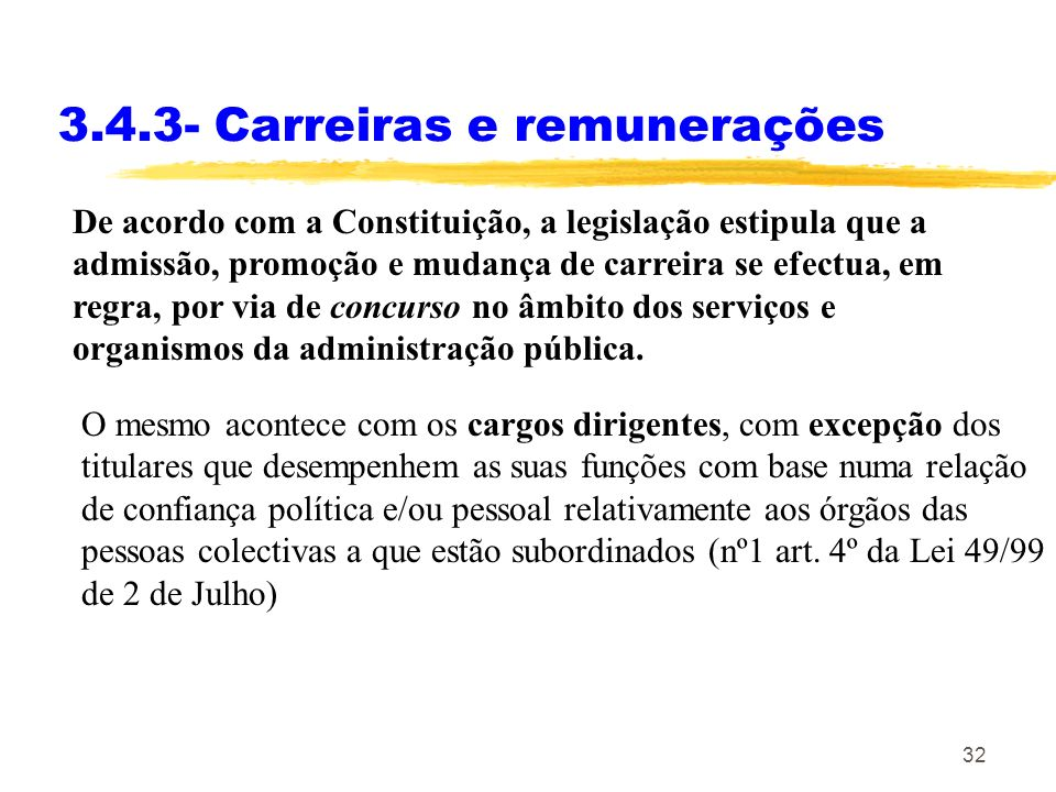 32 3.4.3- Carreiras e remunerações De acordo com a Constituição, a legislação estipula que a admissão, promoção e mudança de carreira se efectua, em r