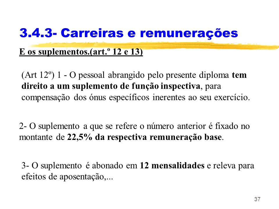 37 3.4.3- Carreiras e remunerações E os suplementos.(art.º 12 e 13) (Art 12º) 1 - O pessoal abrangido pelo presente diploma tem direito a um suplement