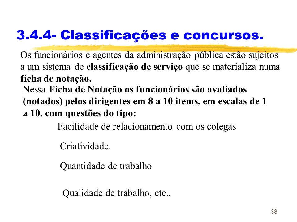 38 3.4.4- Classificações e concursos. Os funcionários e agentes da administração pública estão sujeitos a um sistema de classificação de serviço que s