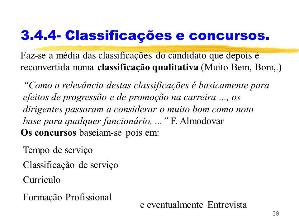 39 3.4.4- Classificações e concursos. Faz-se a média das classificações do candidato que depois é reconvertida numa classificação qualitativa (Muito B