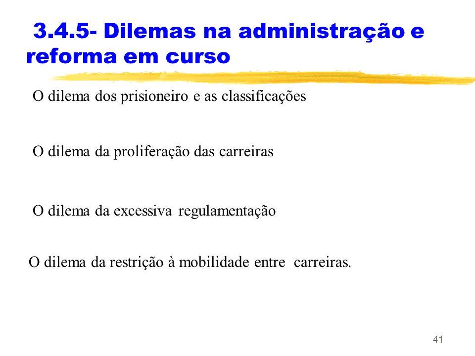 41 3.4.5- Dilemas na administração e reforma em curso O dilema dos prisioneiro e as classificações O dilema da proliferação das carreiras O dilema da