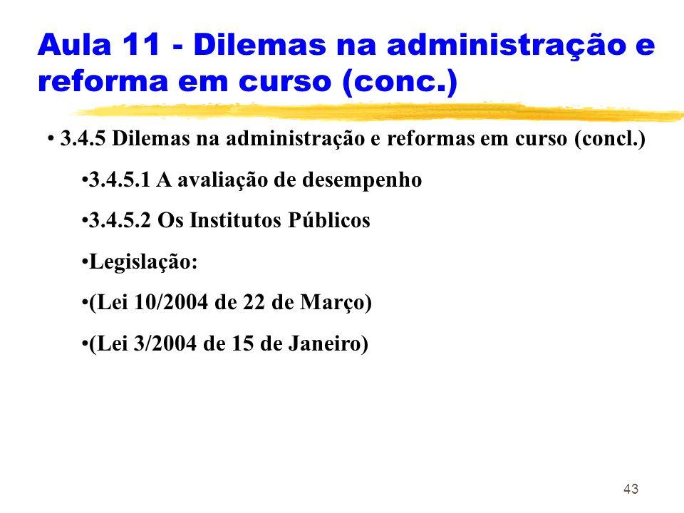 43 Aula 11 - Dilemas na administração e reforma em curso (conc.) 3.4.5 Dilemas na administração e reformas em curso (concl.) 3.4.5.1 A avaliação de de