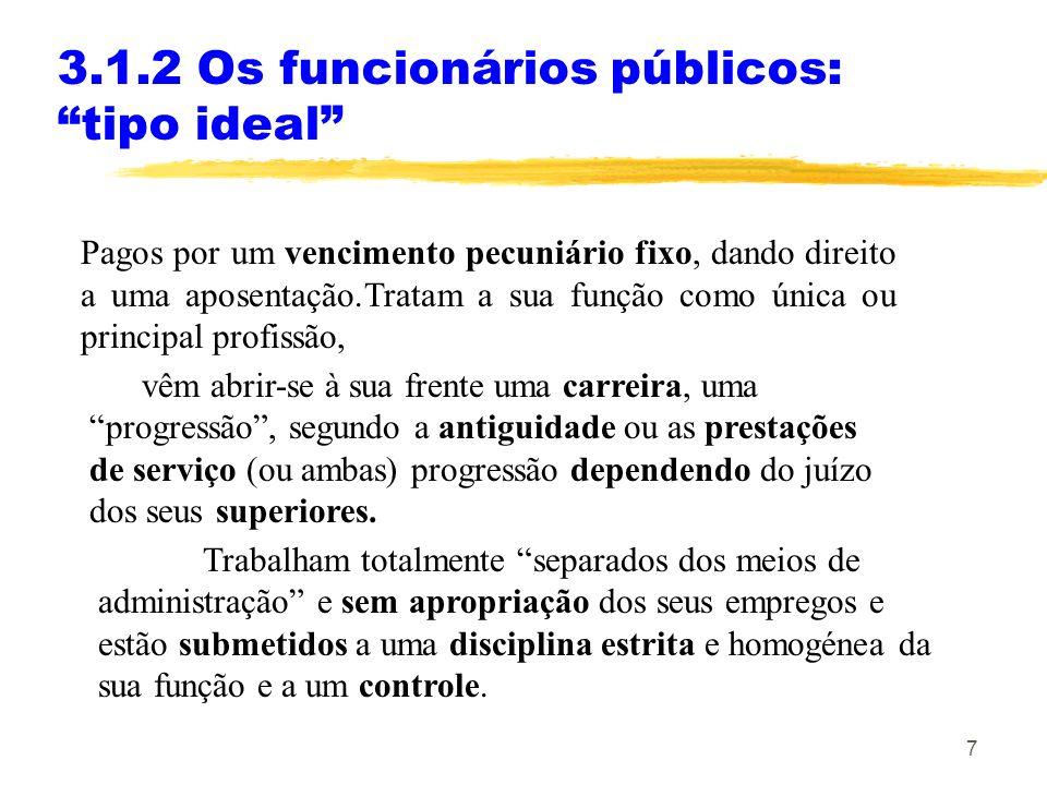 7 3.1.2 Os funcionários públicos: tipo ideal Pagos por um vencimento pecuniário fixo, dando direito a uma aposentação.Tratam a sua função como única o