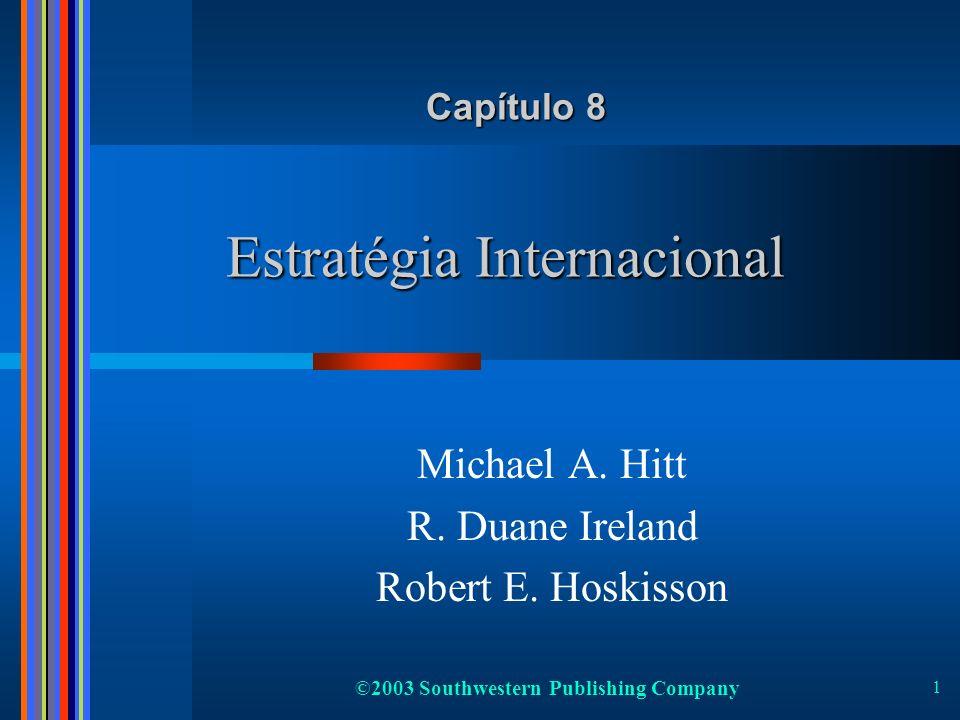 ©2003 Southwestern Publishing Company 1 Estratégia Internacional Michael A. Hitt R. Duane Ireland Robert E. Hoskisson Capítulo 8