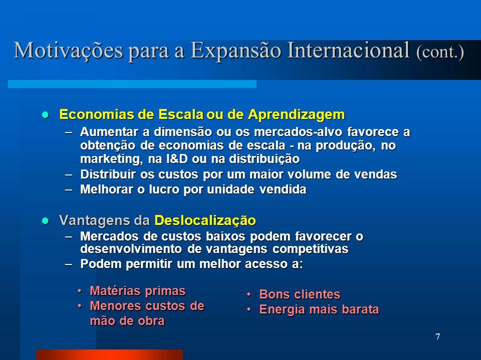 7 Motivações para a Expansão Internacional (cont.) Economias de Escala ou de Aprendizagem Economias de Escala ou de Aprendizagem –Aumentar a dimensão