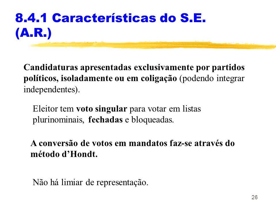 26 8.4.1 Características do S.E. (A.R.) Candidaturas apresentadas exclusivamente por partidos políticos, isoladamente ou em coligação (podendo integra