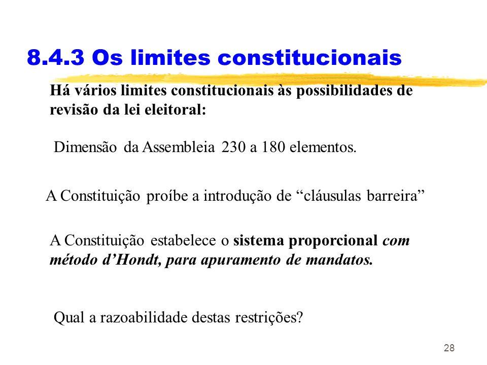 28 8.4.3 Os limites constitucionais Há vários limites constitucionais às possibilidades de revisão da lei eleitoral: A Constituição proíbe a introduçã
