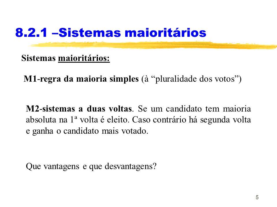 5 8.2.1 –Sistemas maioritários Sistemas maioritários: M2-sistemas a duas voltas. Se um candidato tem maioria absoluta na 1ª volta é eleito. Caso contr