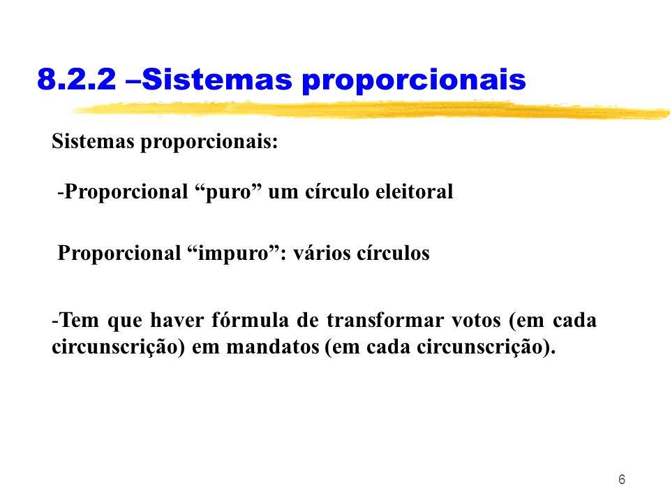 6 8.2.2 –Sistemas proporcionais Sistemas proporcionais: -Tem que haver fórmula de transformar votos (em cada circunscrição) em mandatos (em cada circu