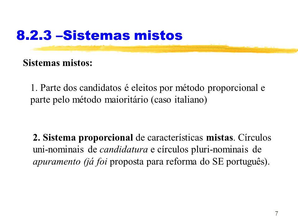 7 8.2.3 –Sistemas mistos Sistemas mistos: 1. Parte dos candidatos é eleitos por método proporcional e parte pelo método maioritário (caso italiano) 2.