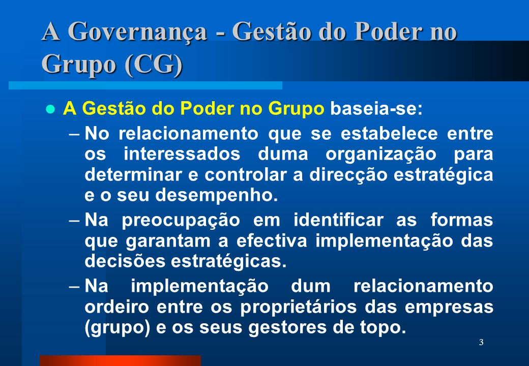 3 A Governança - Gestão do Poder no Grupo (CG) A Gestão do Poder no Grupo baseia-se: –No relacionamento que se estabelece entre os interessados duma o