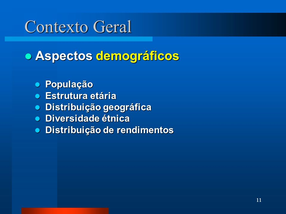 11 Contexto Geral Aspectos demográficos Aspectos demográficos População População Estrutura etária Estrutura etária Distribuição geográfica Distribuiç