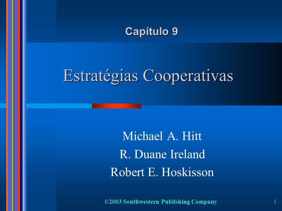 ©2003 Southwestern Publishing Company 1 Estratégias Cooperativas Michael A. Hitt R. Duane Ireland Robert E. Hoskisson Capítulo 9