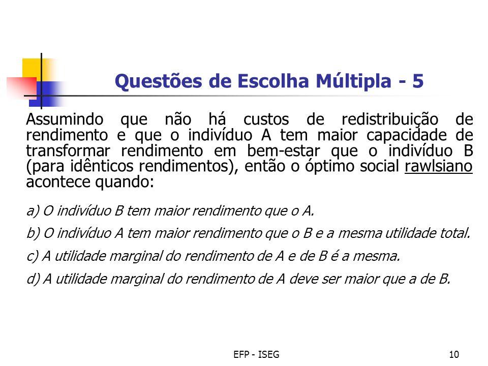 EFP - ISEG10 Questões de Escolha Múltipla - 5 Assumindo que não há custos de redistribuição de rendimento e que o indivíduo A tem maior capacidade de