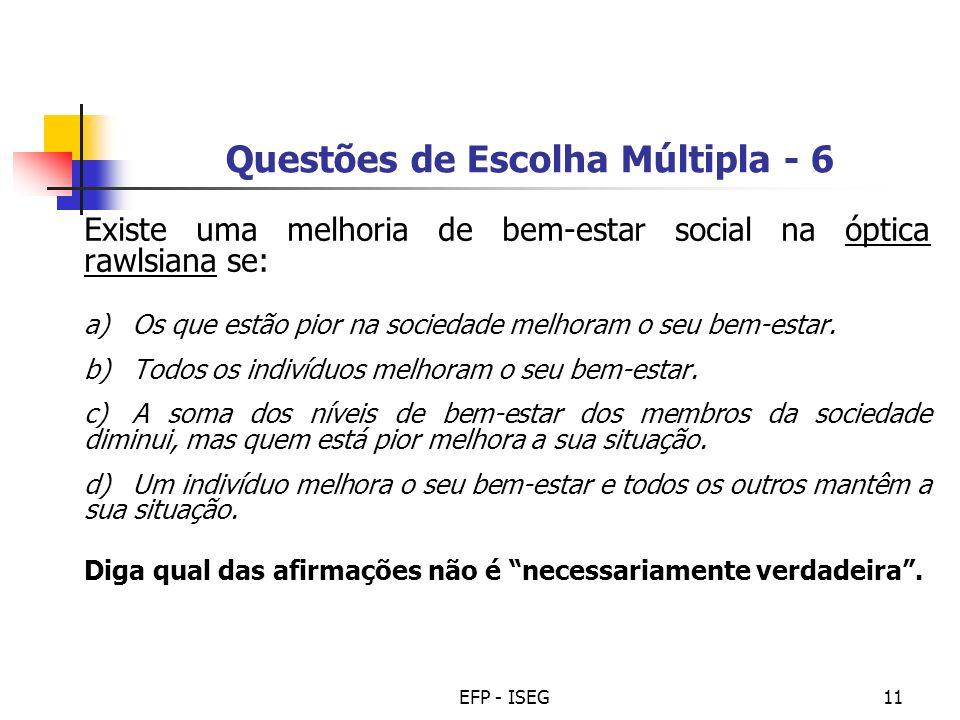 EFP - ISEG11 Questões de Escolha Múltipla - 6 Existe uma melhoria de bem-estar social na óptica rawlsiana se: a)Os que estão pior na sociedade melhora