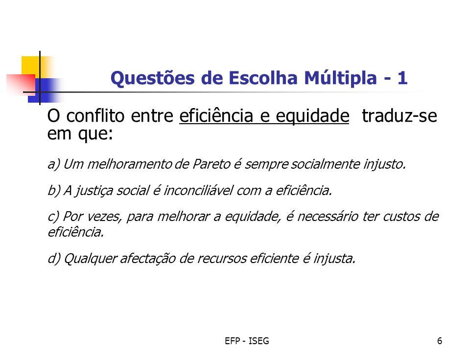 EFP - ISEG6 Questões de Escolha Múltipla - 1 O conflito entre eficiência e equidade traduz-se em que: a) Um melhoramento de Pareto é sempre socialment