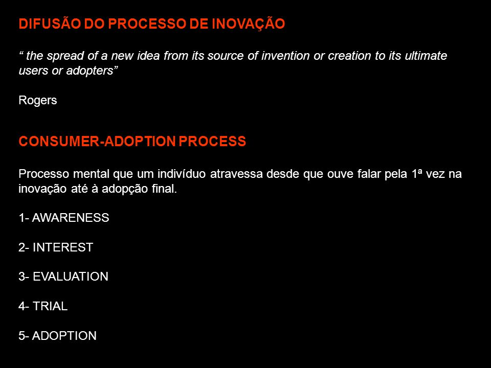 DIFUSÃO DO PROCESSO DE INOVAÇÃO the spread of a new idea from its source of invention or creation to its ultimate users or adopters Rogers CONSUMER-AD