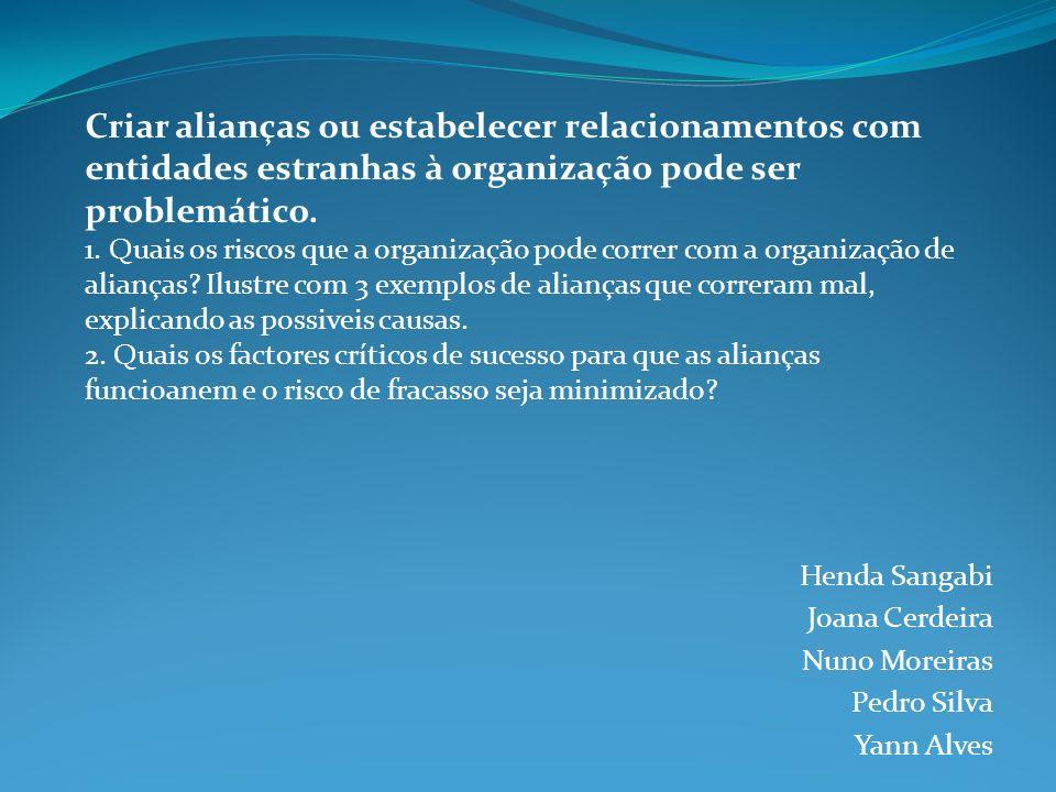 Henda Sangabi Joana Cerdeira Nuno Moreiras Pedro Silva Yann Alves Criar alianças ou estabelecer relacionamentos com entidades estranhas à organização pode ser problemático.