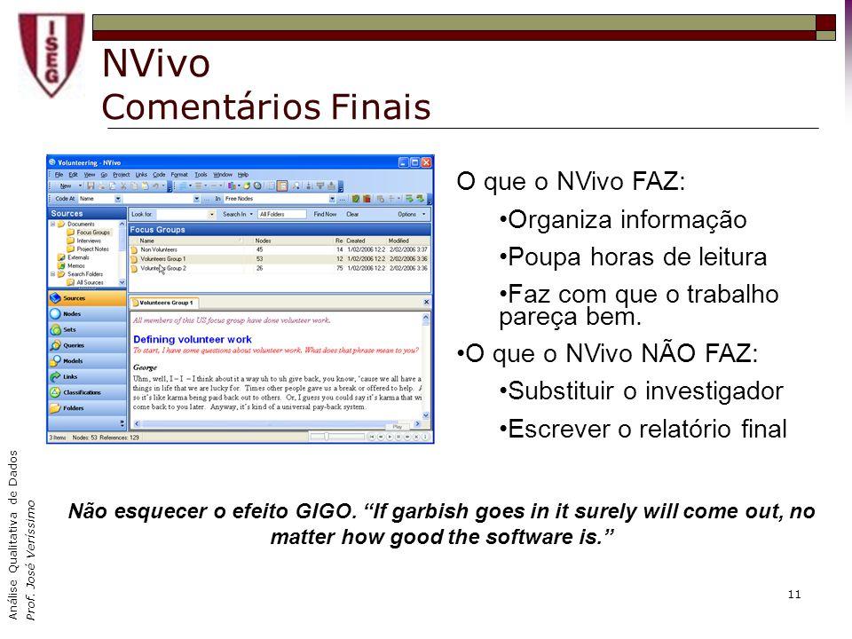 Análise Qualitativa de Dados Prof. José Veríssimo 11 NVivo Comentários Finais O que o NVivo FAZ: Organiza informação Poupa horas de leitura Faz com qu