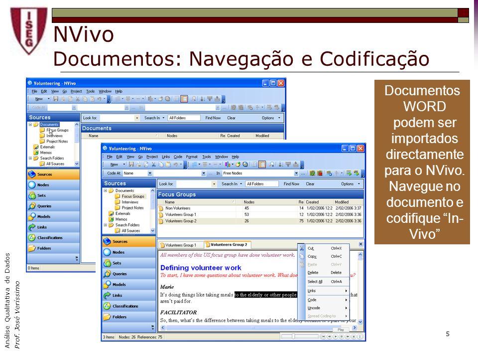 Análise Qualitativa de Dados Prof. José Veríssimo 5 NVivo Documentos: Navegação e Codificação Documentos WORD podem ser importados directamente para o