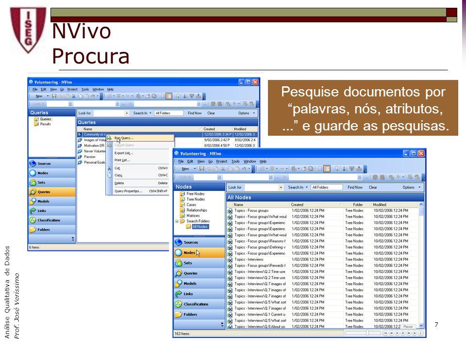 Análise Qualitativa de Dados Prof. José Veríssimo 7 NVivo Procura Pesquise documentos por palavras, nós, atributos,... e guarde as pesquisas.