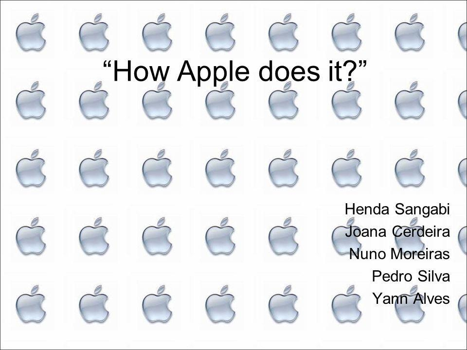 How Apple does it Henda Sangabi Joana Cerdeira Nuno Moreiras Pedro Silva Yann Alves