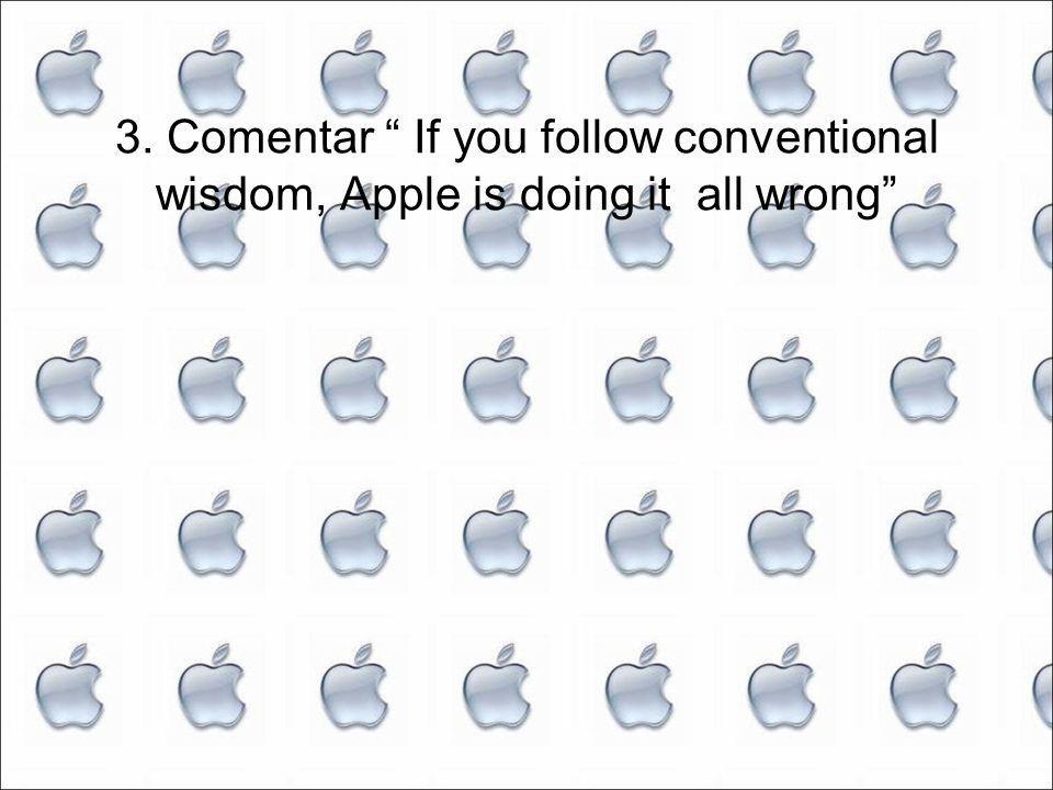 3. Comentar If you follow conventional wisdom, Apple is doing it all wrong