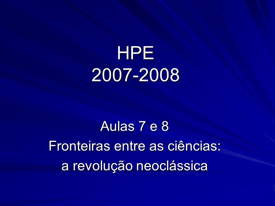 HPE 2007-2008 Aulas 7 e 8 Fronteiras entre as ciências: a revolução neoclássica