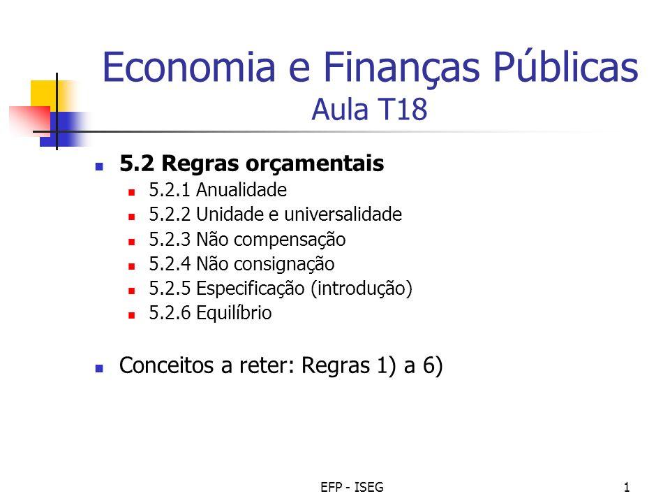 EFP - ISEG1 Economia e Finanças Públicas Aula T18 5.2 Regras orçamentais 5.2.1 Anualidade 5.2.2 Unidade e universalidade 5.2.3 Não compensação 5.2.4 N