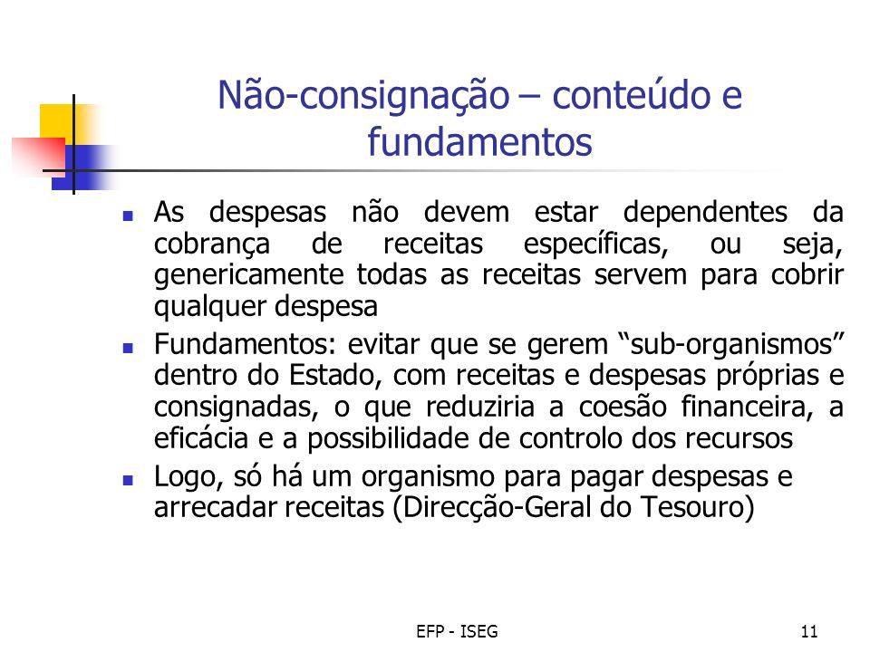 EFP - ISEG11 Não-consignação – conteúdo e fundamentos As despesas não devem estar dependentes da cobrança de receitas específicas, ou seja, genericame